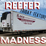 Image: Refrigerated trailer under a blue sky. Text: Reefer Madness is the Friday Feature!